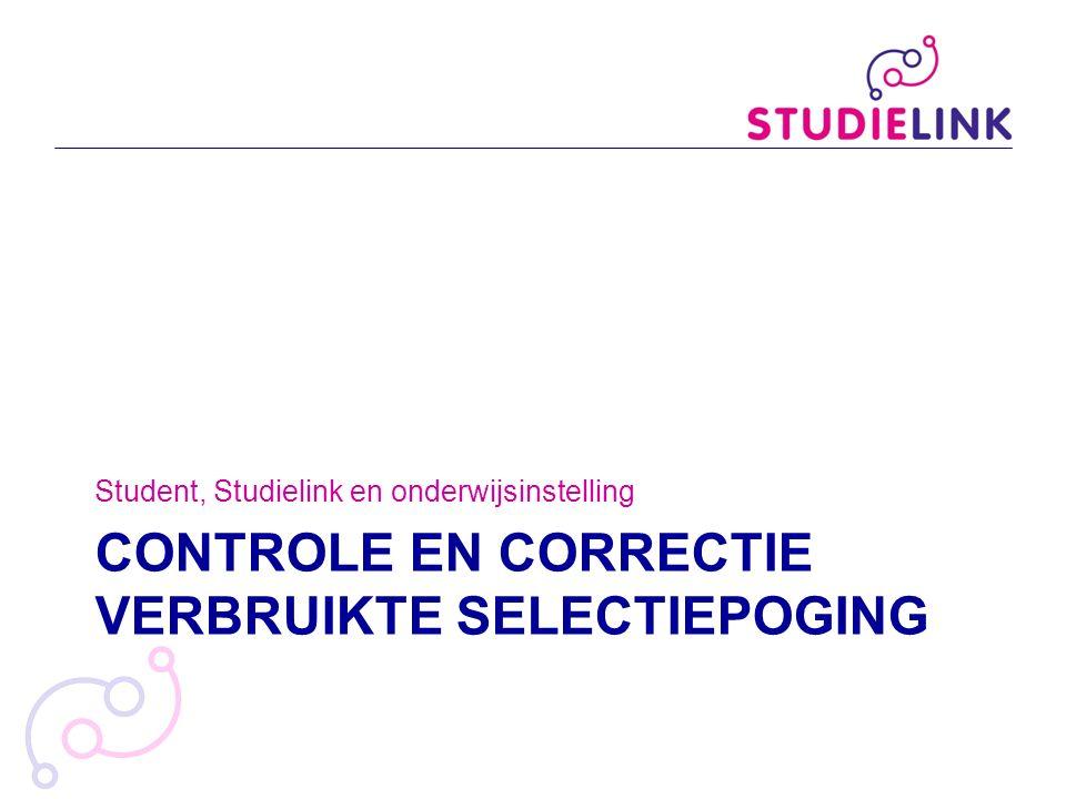 CONTROLE EN CORRECTIE VERBRUIKTE SELECTIEPOGING Student, Studielink en onderwijsinstelling