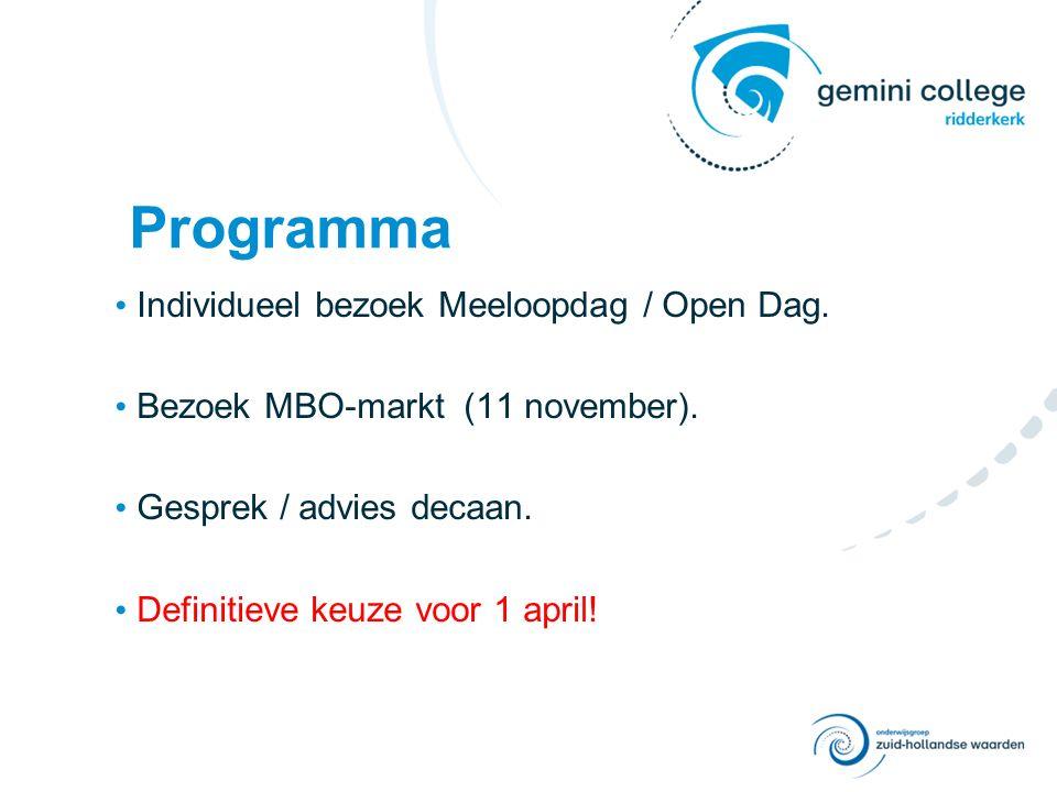 Programma Individueel bezoek Meeloopdag / Open Dag. Bezoek MBO-markt (11 november). Gesprek / advies decaan. Definitieve keuze voor 1 april!