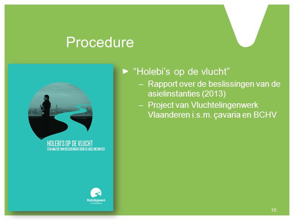 Procedure Holebi's op de vlucht –Rapport over de beslissingen van de asielinstanties (2013) –Project van Vluchtelingenwerk Vlaanderen i.s.m.