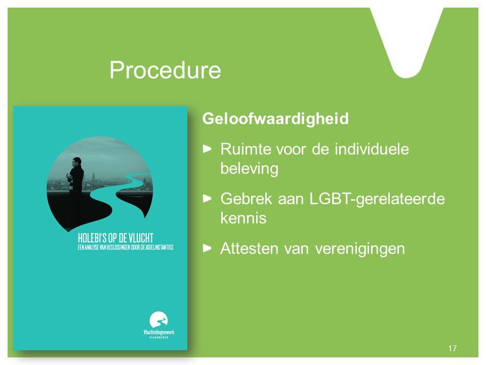 Procedure Geloofwaardigheid Ruimte voor de individuele beleving Gebrek aan LGBT-gerelateerde kennis Attesten van verenigingen 17