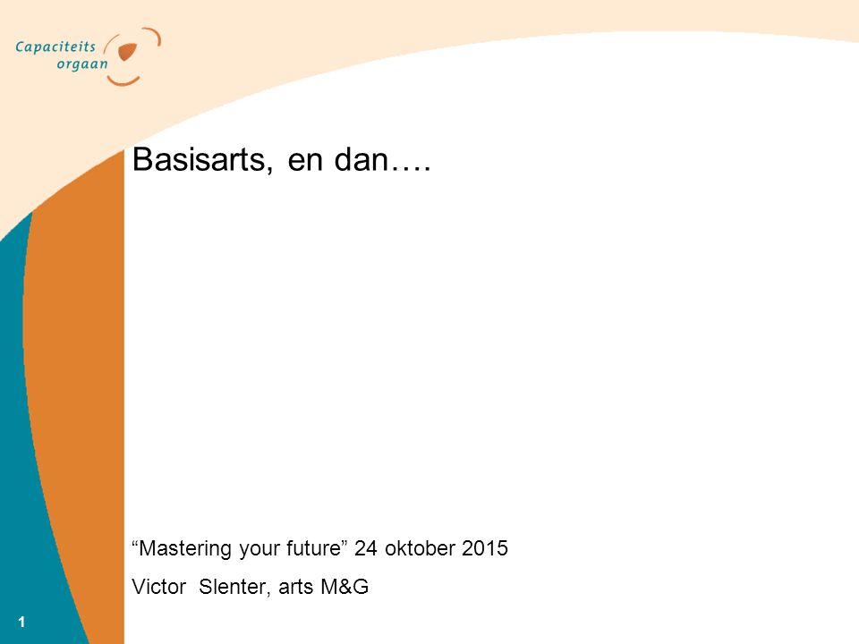 Mastering your future 24 oktober 2015 Victor Slenter, arts M&G Basisarts, en dan…. 1