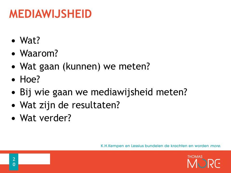 MEDIAWIJSHEID Wat? Waarom? Wat gaan (kunnen) we meten? Hoe? Bij wie gaan we mediawijsheid meten? Wat zijn de resultaten? Wat verder? 20