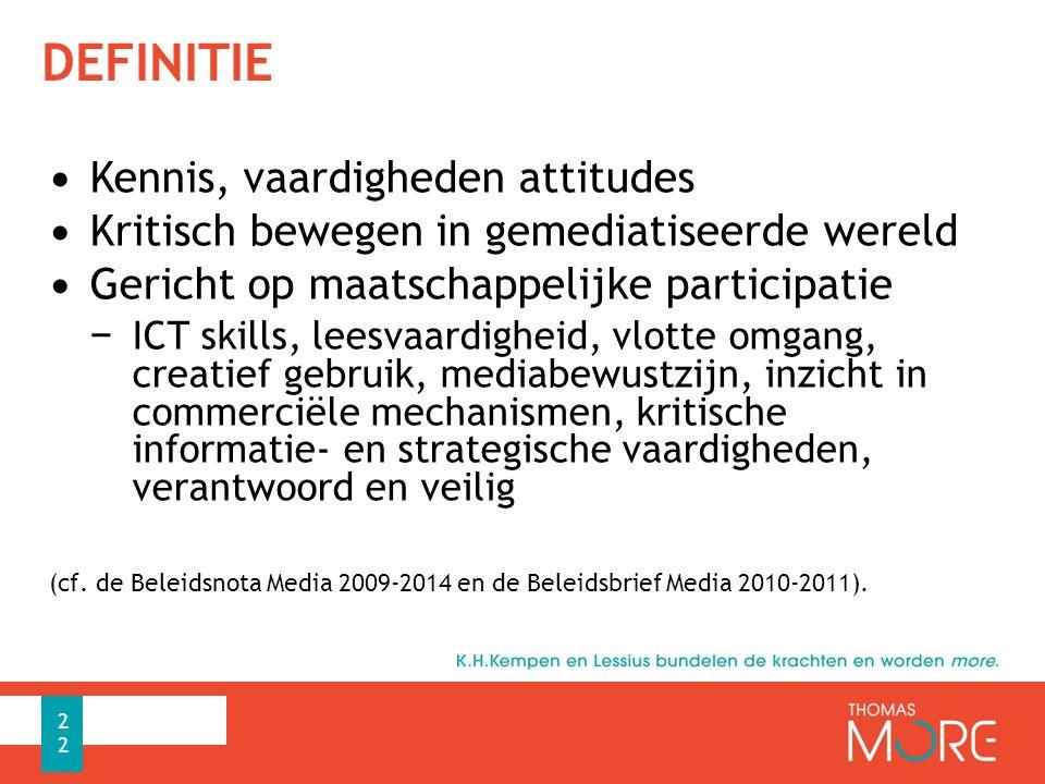 DEFINITIE Kennis, vaardigheden attitudes Kritisch bewegen in gemediatiseerde wereld Gericht op maatschappelijke participatie − ICT skills, leesvaardig