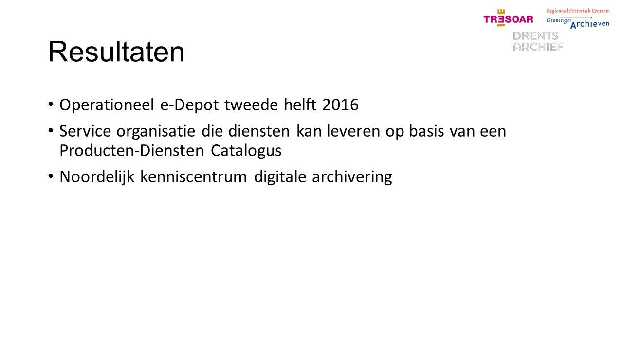 Resultaten Operationeel e-Depot tweede helft 2016 Service organisatie die diensten kan leveren op basis van een Producten-Diensten Catalogus Noordelijk kenniscentrum digitale archivering