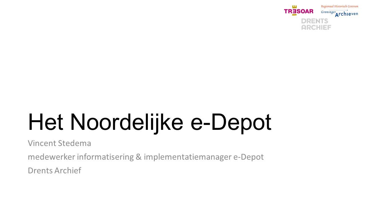 Het Noordelijke e-Depot Vincent Stedema medewerker informatisering & implementatiemanager e-Depot Drents Archief