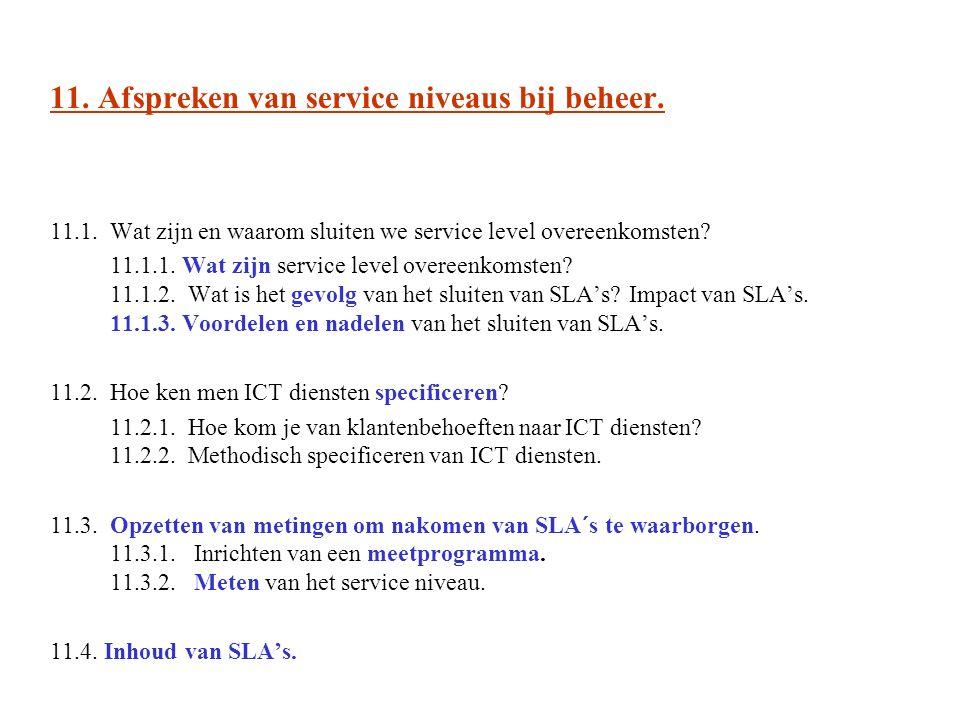 11. Afspreken van service niveaus bij beheer. 11.1. Wat zijn en waarom sluiten we service level overeenkomsten? 11.1.1. Wat zijn service level overeen