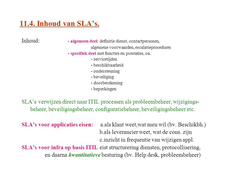 11.4. Inhoud van SLA's. Inhoud: - algemeen deel: definitie dienst, contactpersonen, algemene voorwaarden, escalatieprocedures - specifiek deel met fun