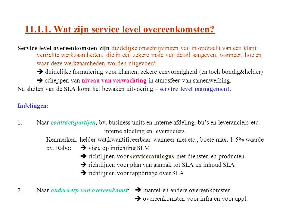 11.1.1. Wat zijn service level overeenkomsten? Service level overeenkomsten zijn duidelijke omschrijvingen van in opdracht van een klant verrichte wer