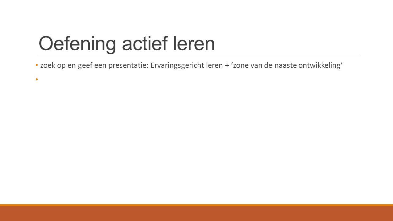 Oefening actief leren zoek op en geef een presentatie: Ervaringsgericht leren + 'zone van de naaste ontwikkeling'