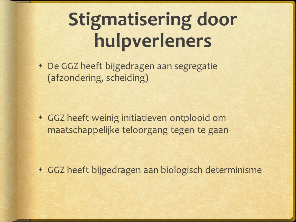 Stigmatisering door hulpverleners  De GGZ heeft bijgedragen aan segregatie (afzondering, scheiding)  GGZ heeft weinig initiatieven ontplooid om maatschappelijke teloorgang tegen te gaan  GGZ heeft bijgedragen aan biologisch determinisme
