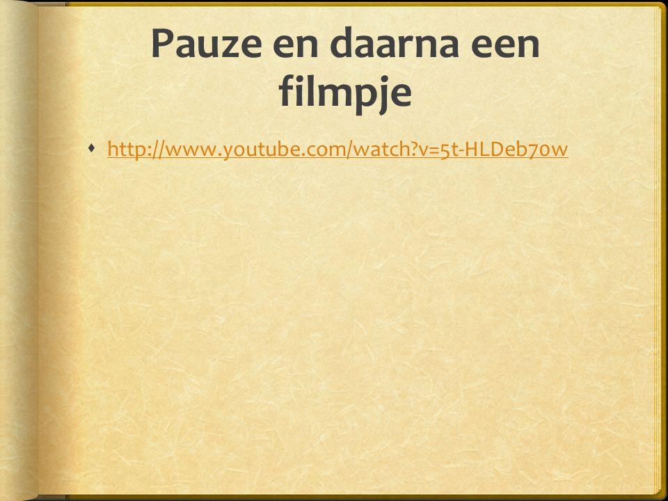 Pauze en daarna een filmpje  http://www.youtube.com/watch?v=5t-HLDeb70w http://www.youtube.com/watch?v=5t-HLDeb70w
