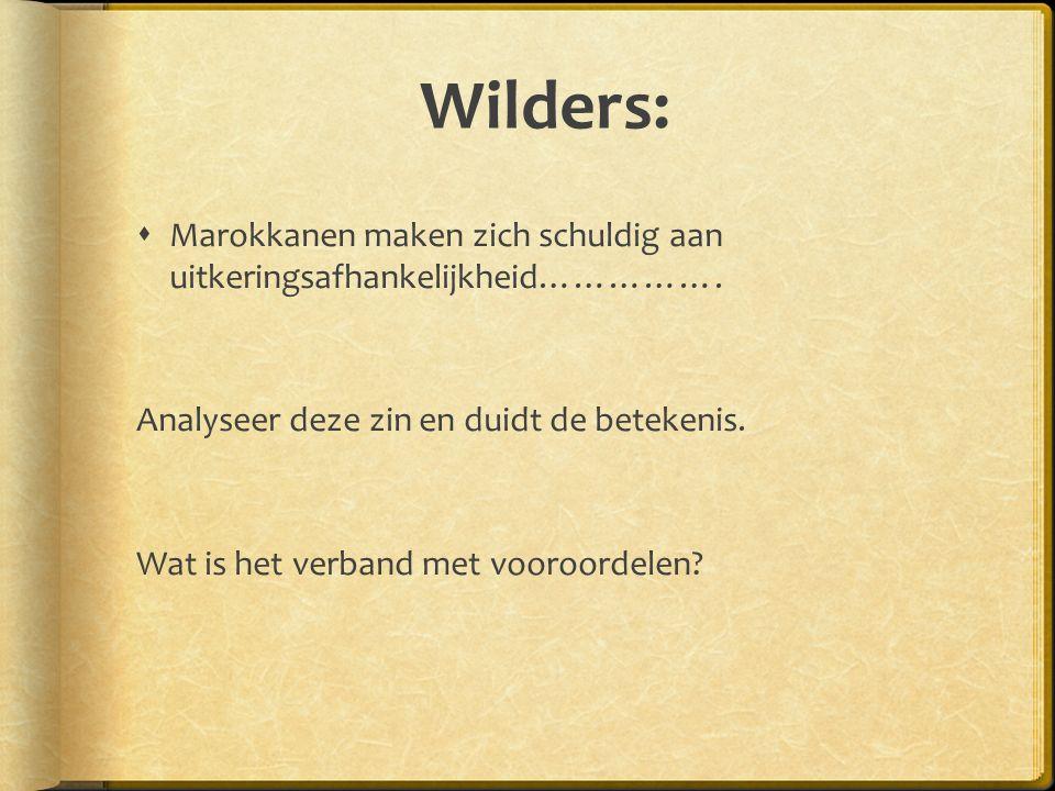 Wilders:  Marokkanen maken zich schuldig aan uitkeringsafhankelijkheid…………….