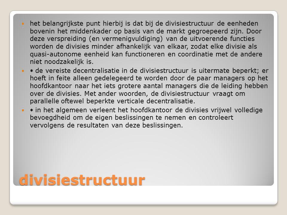 divisiestructuur het belangrijkste punt hierbij is dat bij de divisiestructuur de eenheden bovenin het middenkader op basis van de markt gegroepeerd z