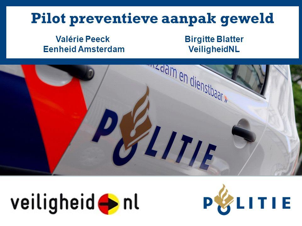 Pilot preventieve aanpak geweld Birgitte Blatter VeiligheidNL Valérie Peeck Eenheid Amsterdam