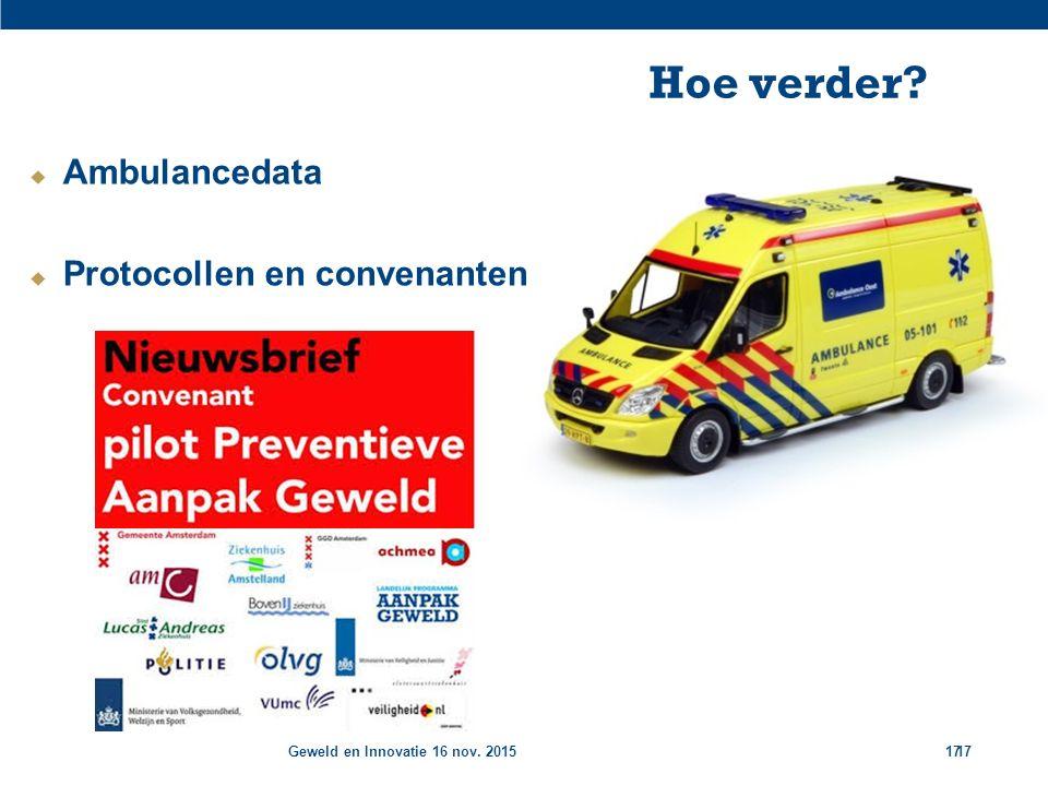 Geweld en Innovatie 16 nov. 201517 Hoe verder?  Ambulancedata  Protocollen en convenanten