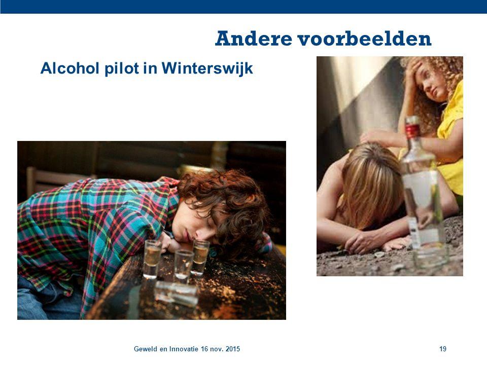 Geweld en Innovatie 16 nov. 201519 Andere voorbeelden Alcohol pilot in Winterswijk