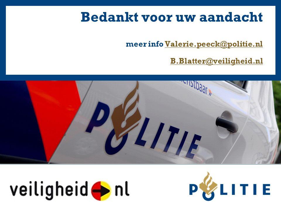 Bedankt voor uw aandacht meer info Valerie.peeck@politie.nl B.Blatter@veiligheid.nlValerie.peeck@politie.nl