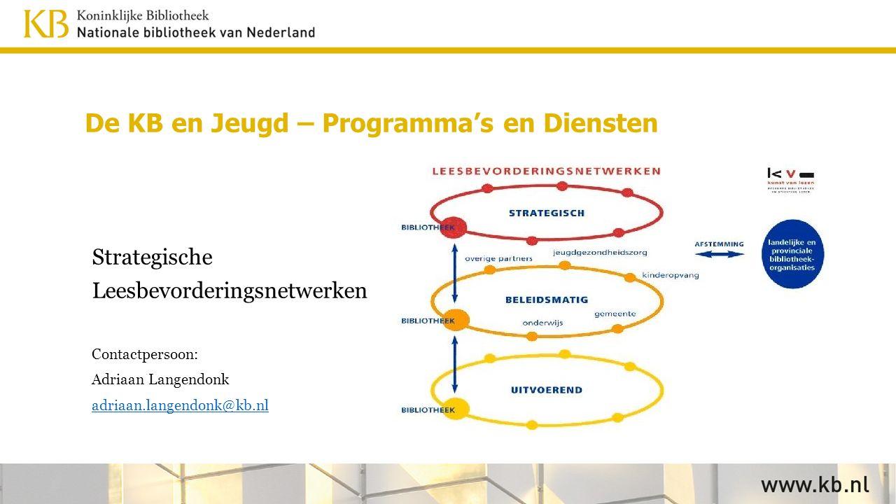 Strategische Leesbevorderingsnetwerken Contactpersoon: Adriaan Langendonk adriaan.langendonk@kb.nl
