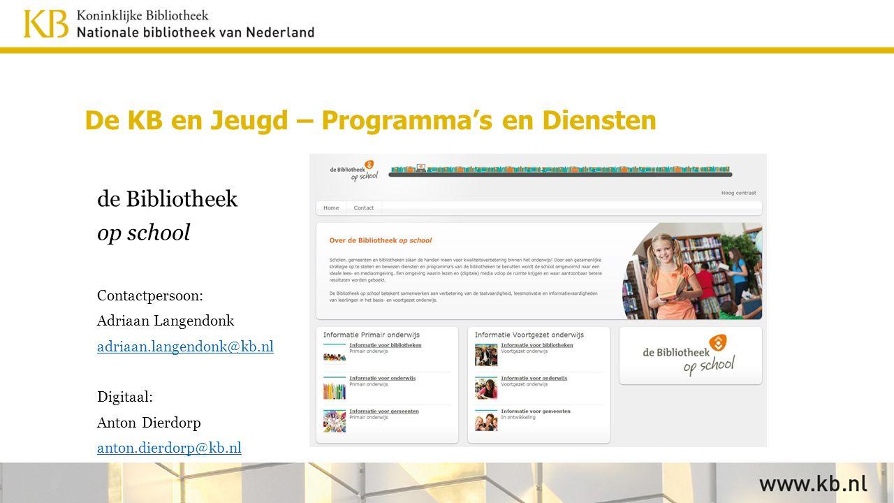 de Bibliotheek op school Contactpersoon: Adriaan Langendonk adriaan.langendonk@kb.nl Digitaal: Anton Dierdorp anton.dierdorp@kb.nl De KB en Jeugd – Programma's en Diensten