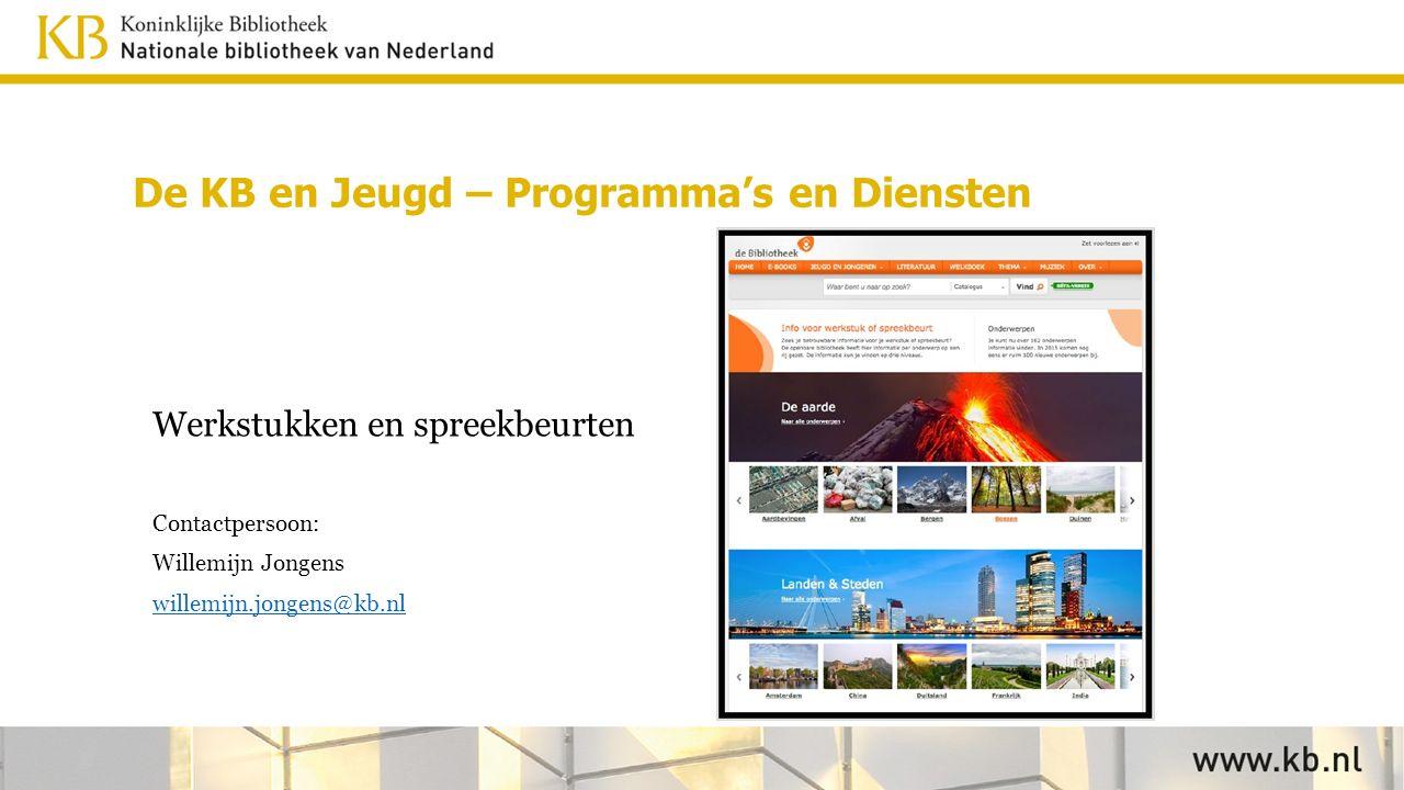 Werkstukken en spreekbeurten Contactpersoon: Willemijn Jongens willemijn.jongens@kb.nl De KB en Jeugd – Programma's en Diensten
