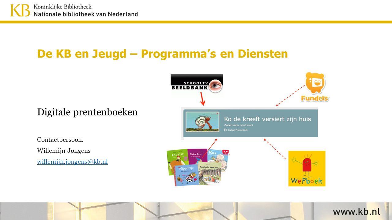 Digitale prentenboeken Contactpersoon: Willemijn Jongens willemijn.jongens@kb.nl De KB en Jeugd – Programma's en Diensten