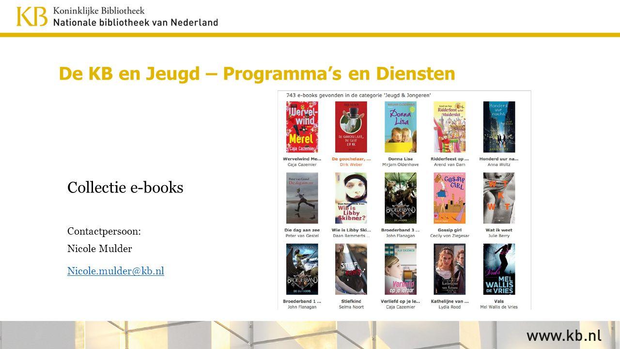 Collectie e-books Contactpersoon: Nicole Mulder Nicole.mulder@kb.nl De KB en Jeugd – Programma's en Diensten