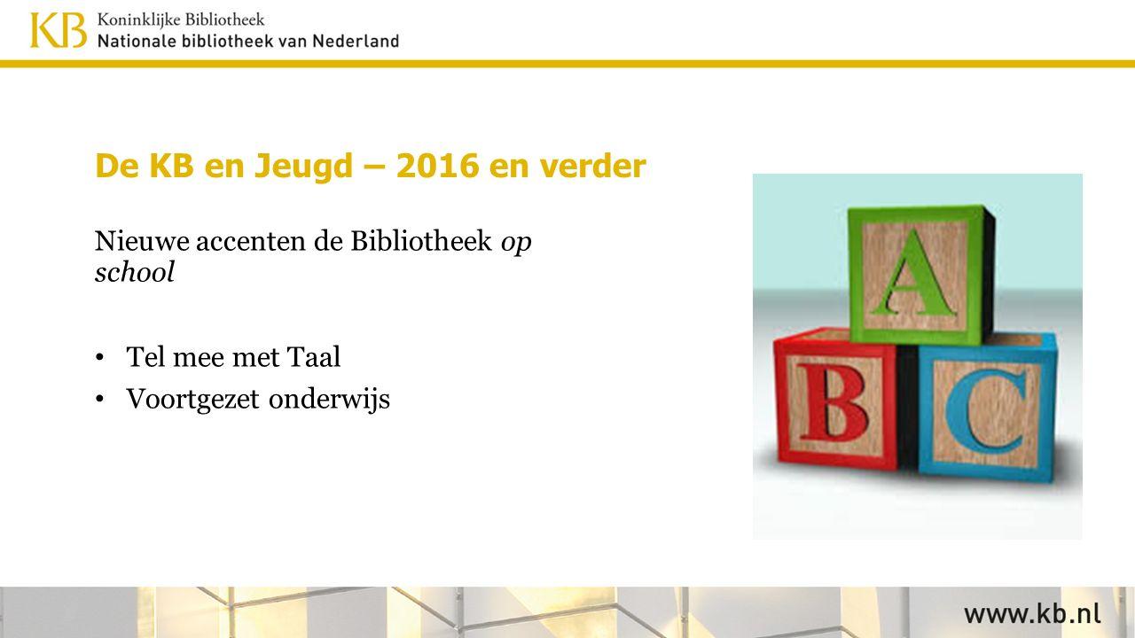 De KB en Jeugd – 2016 en verder Nieuwe accenten de Bibliotheek op school Tel mee met Taal Voortgezet onderwijs