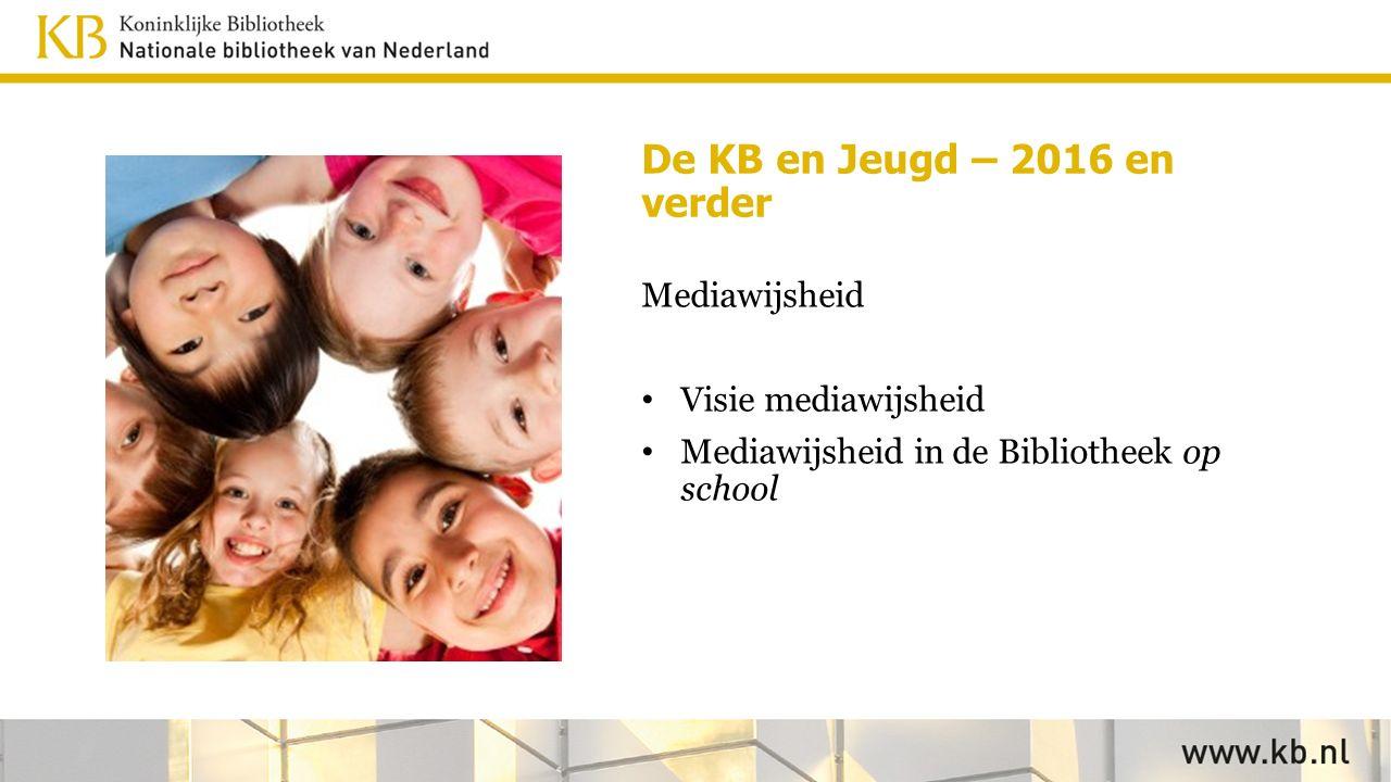 De KB en Jeugd – 2016 en verder Mediawijsheid Visie mediawijsheid Mediawijsheid in de Bibliotheek op school