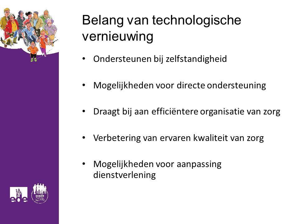 Belang van technologische vernieuwing Ondersteunen bij zelfstandigheid Mogelijkheden voor directe ondersteuning Draagt bij aan efficiëntere organisati