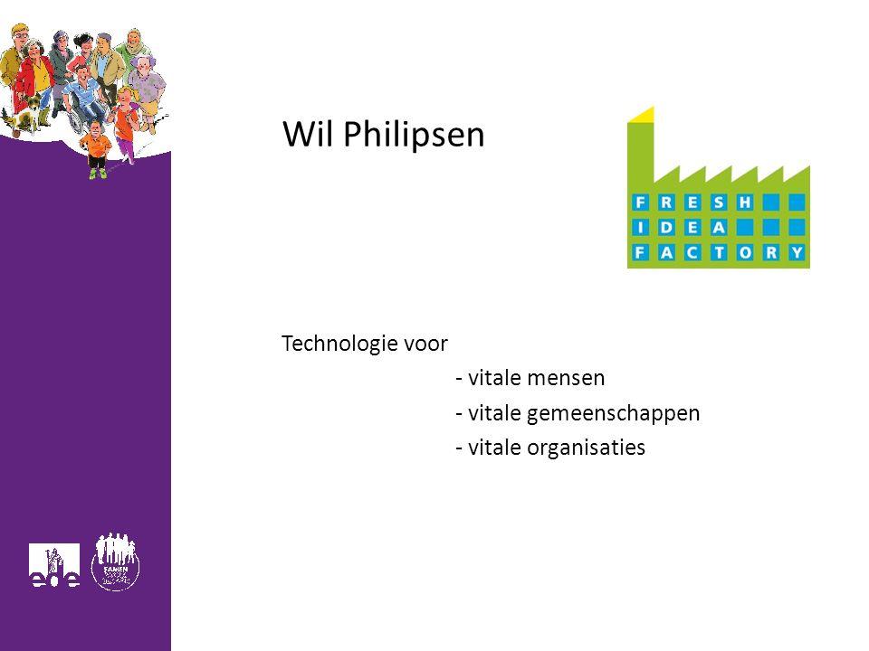 Wil Philipsen Technologie voor - vitale mensen - vitale gemeenschappen - vitale organisaties