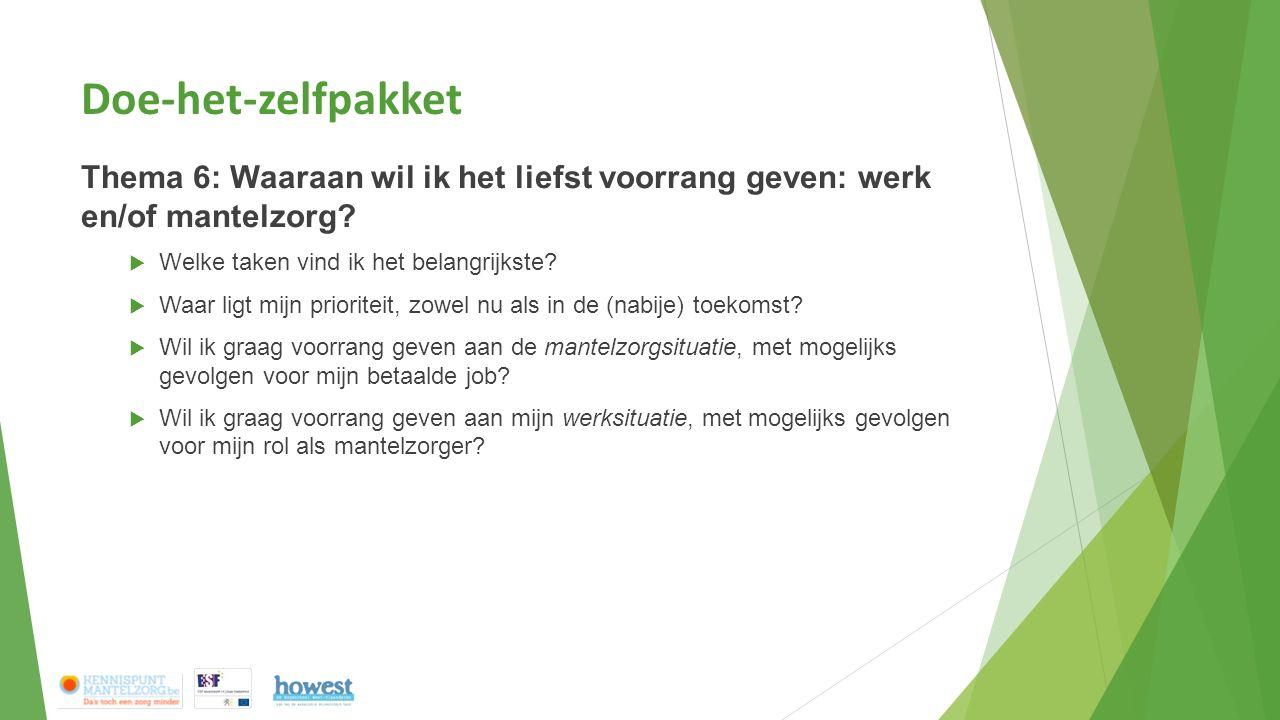 Doe-het-zelfpakket Thema 6: Waaraan wil ik het liefst voorrang geven: werk en/of mantelzorg?  Welke taken vind ik het belangrijkste?  Waar ligt mijn