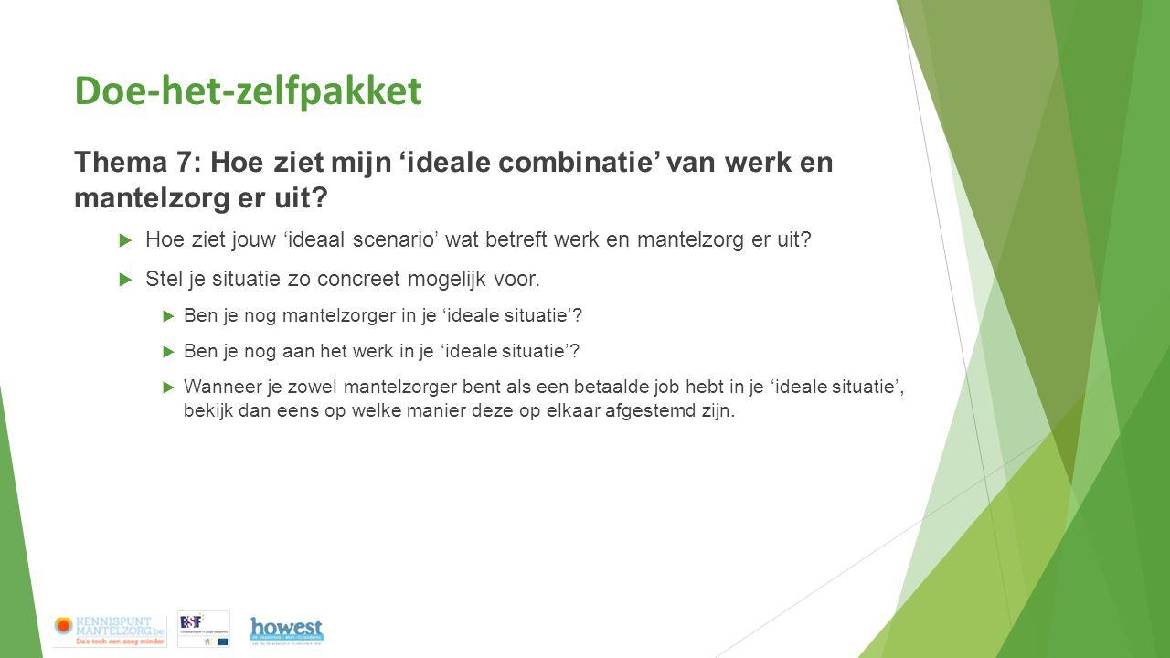 Doe-het-zelfpakket Thema 7: Hoe ziet mijn 'ideale combinatie' van werk en mantelzorg er uit?  Hoe ziet jouw 'ideaal scenario' wat betreft werk en man