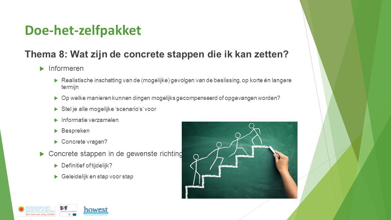 Doe-het-zelfpakket Thema 8: Wat zijn de concrete stappen die ik kan zetten?  Informeren  Realistische inschatting van de (mogelijke) gevolgen van de