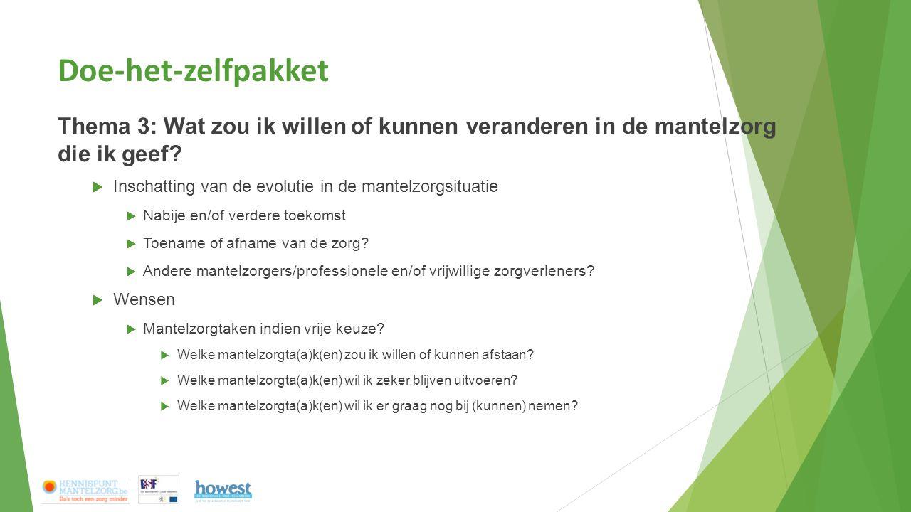 Doe-het-zelfpakket Thema 3: Wat zou ik willen of kunnen veranderen in de mantelzorg die ik geef?  Inschatting van de evolutie in de mantelzorgsituati