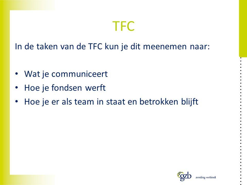 TFC In de taken van de TFC kun je dit meenemen naar: Wat je communiceert Hoe je fondsen werft Hoe je er als team in staat en betrokken blijft