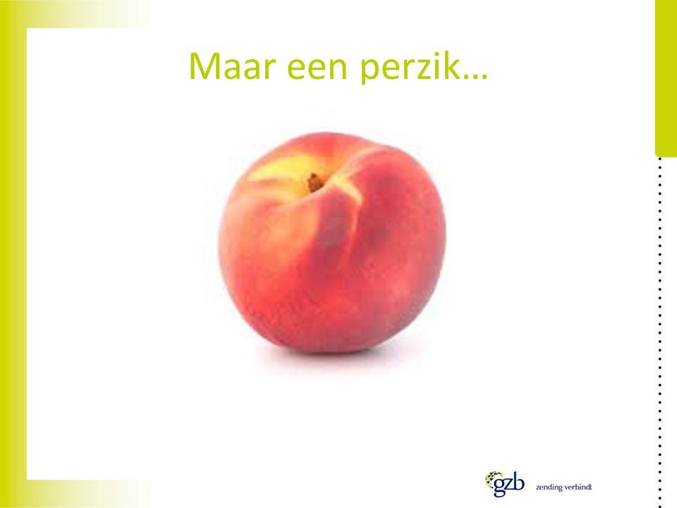Maar een perzik…