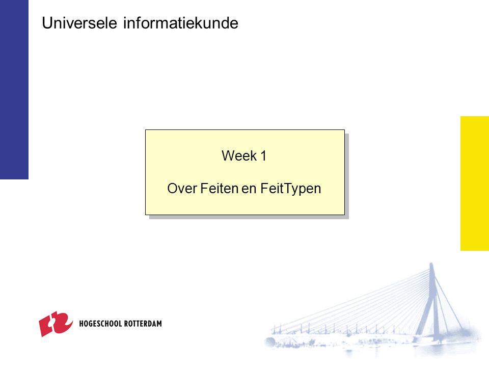 Week 1 Over Feiten en FeitTypen Week 1 Over Feiten en FeitTypen Universele informatiekunde
