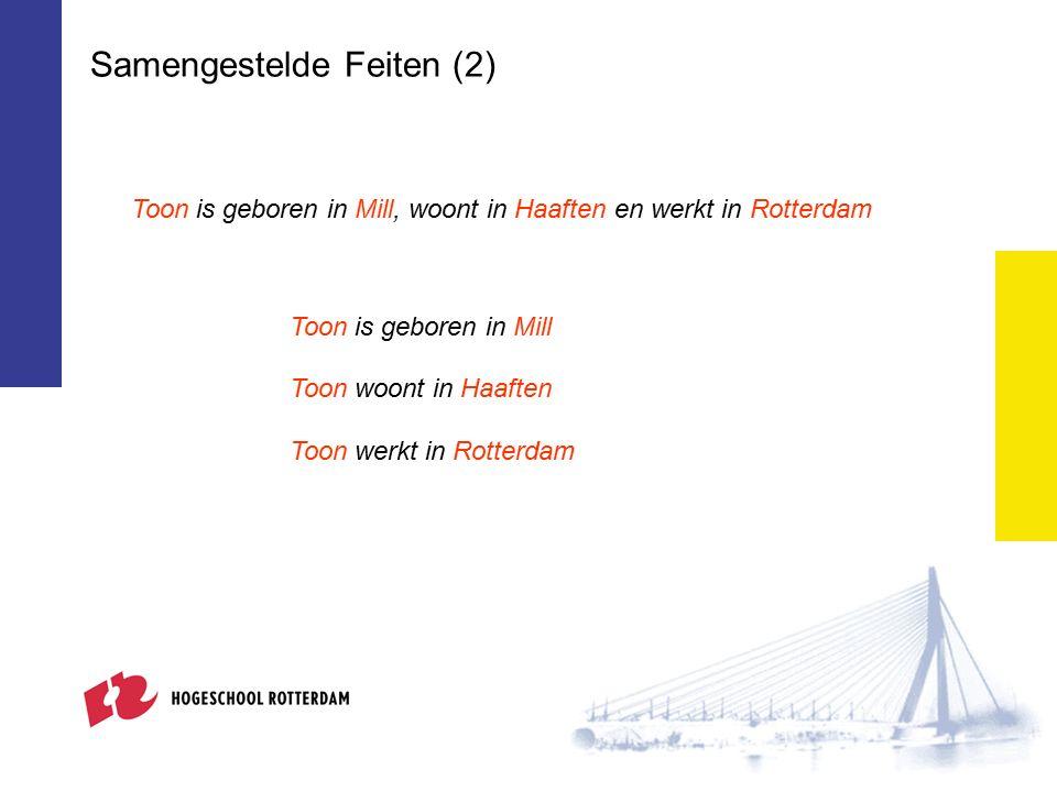 Samengestelde Feiten (2) Toon is geboren in Mill, woont in Haaften en werkt in Rotterdam Toon is geboren in Mill Toon woont in Haaften Toon werkt in Rotterdam