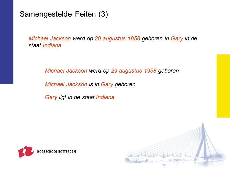 Samengestelde Feiten (3) Michael Jackson werd op 29 augustus 1958 geboren in Gary in de staat Indiana Michael Jackson werd op 29 augustus 1958 geboren Michael Jackson is in Gary geboren Gary ligt in de staat Indiana