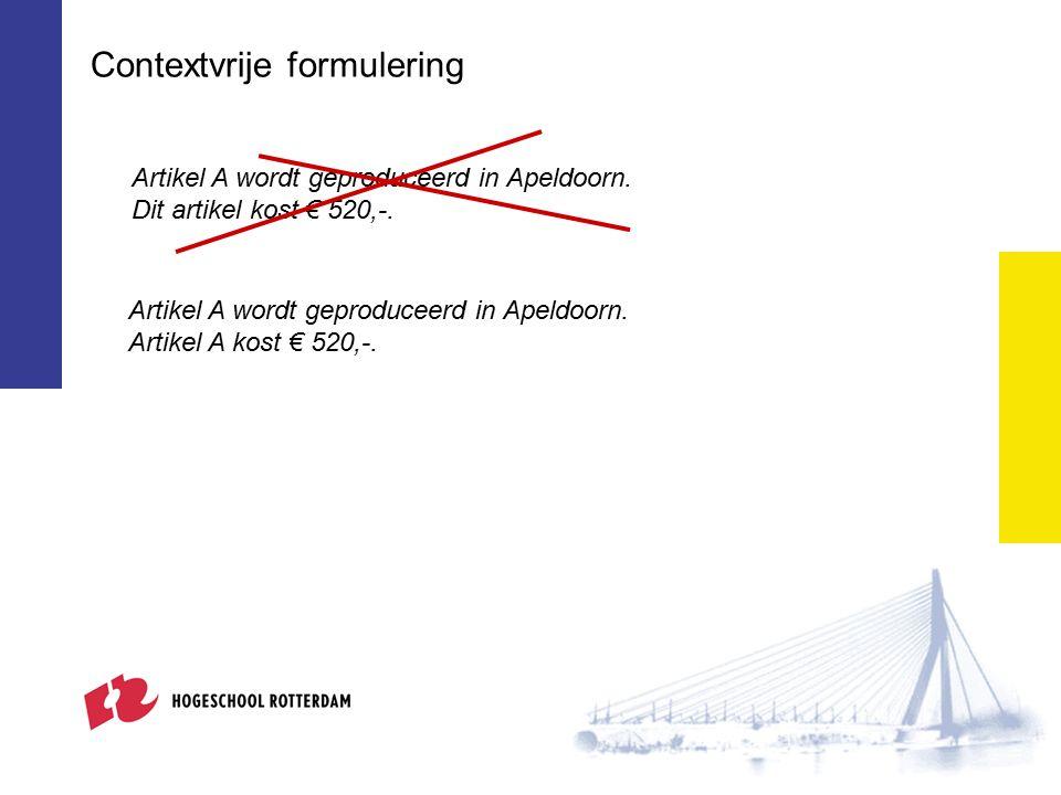 Contextvrije formulering Artikel A wordt geproduceerd in Apeldoorn. Dit artikel kost € 520,-. Artikel A wordt geproduceerd in Apeldoorn. Artikel A kos