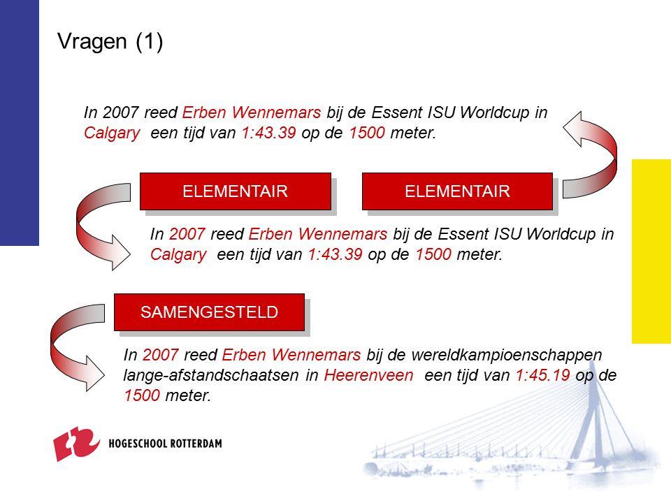 Vragen (1) In 2007 reed Erben Wennemars bij de Essent ISU Worldcup in Calgary een tijd van 1:43.39 op de 1500 meter. ELEMENTAIR In 2007 reed Erben Wen