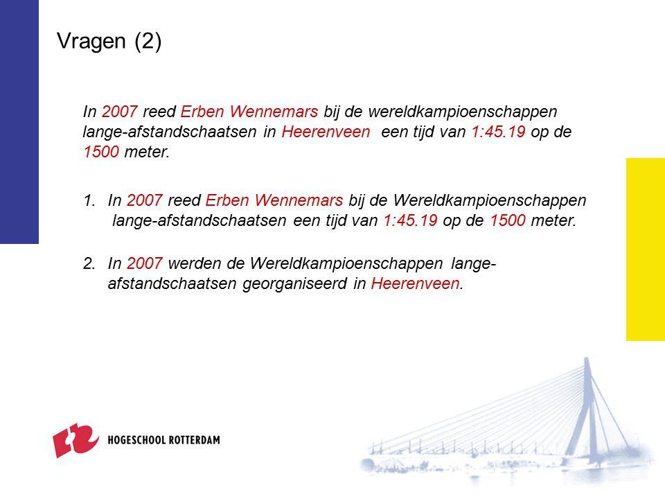 Vragen (2) In 2007 reed Erben Wennemars bij de wereldkampioenschappen lange-afstandschaatsen in Heerenveen een tijd van 1:45.19 op de 1500 meter. 1.In