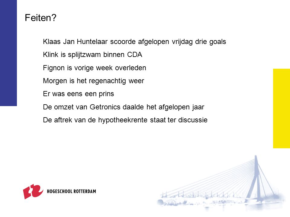 Klink is splijtzwam binnen CDA Fignon is vorige week overleden Morgen is het regenachtig weer Klaas Jan Huntelaar scoorde afgelopen vrijdag drie goals Feiten.
