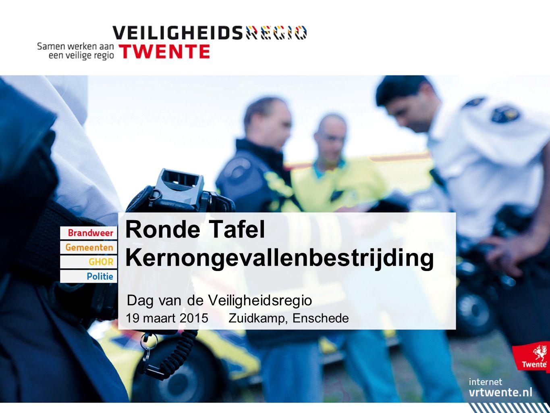 Ronde Tafel Kernongevallenbestrijding 19 maart 2015Zuidkamp, Enschede Dag van de Veiligheidsregio