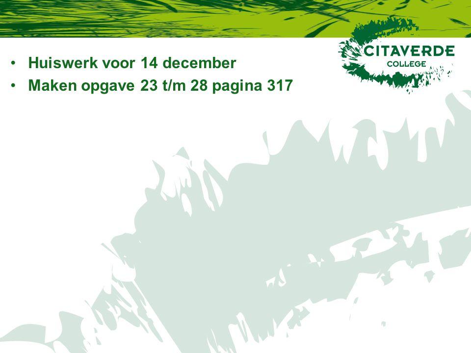 Huiswerk voor 14 december Maken opgave 23 t/m 28 pagina 317