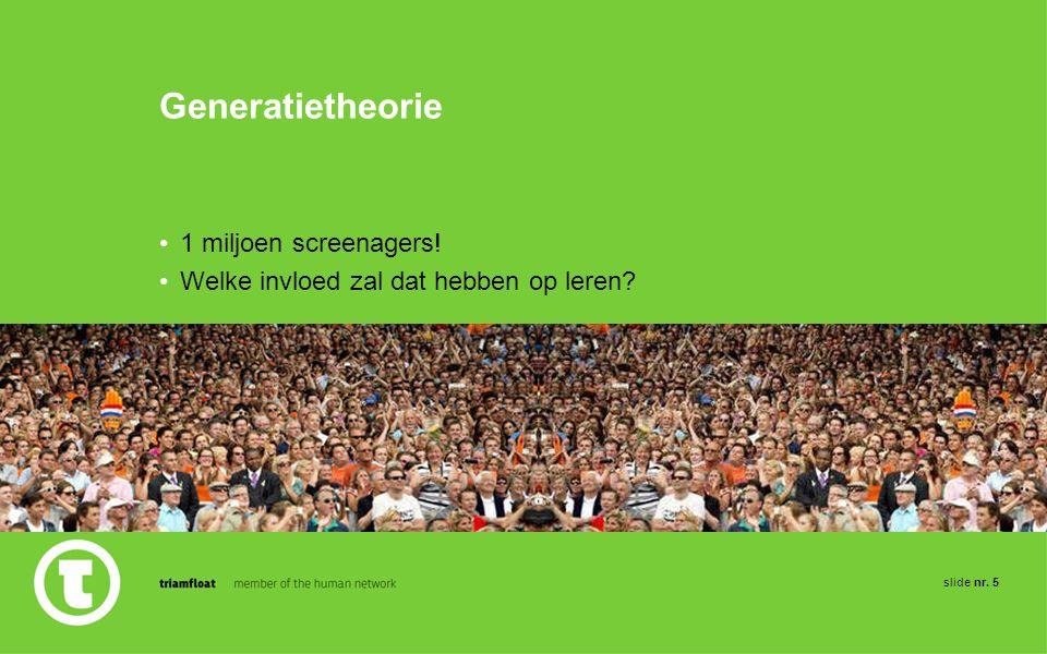 5slidenr. Generatietheorie 1 miljoen screenagers! Welke invloed zal dat hebben op leren