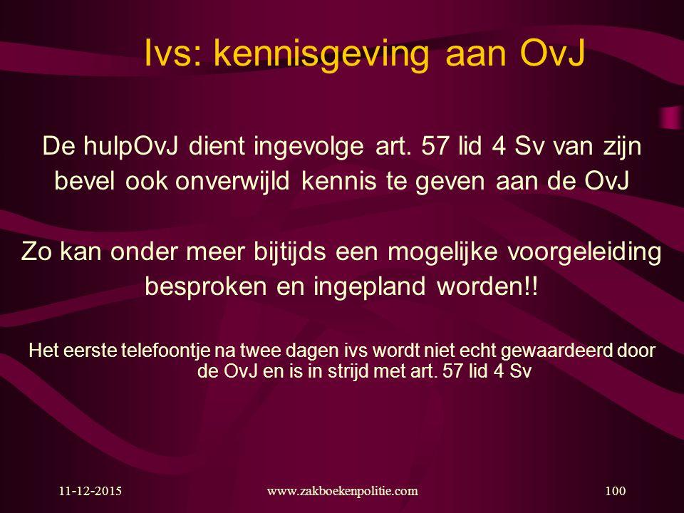 11-12-2015www.zakboekenpolitie.com100 Ivs: kennisgeving aan OvJ De hulpOvJ dient ingevolge art.