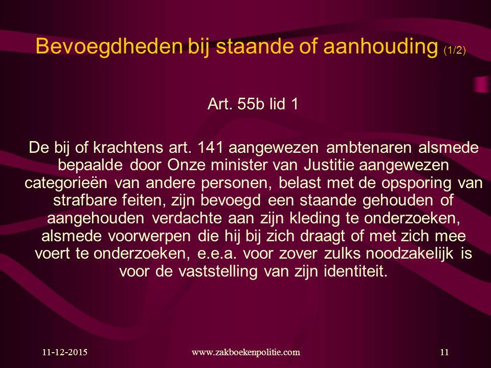 11-12-2015www.zakboekenpolitie.com11 Bevoegdheden bij staande of aanhouding (1/2) Art.