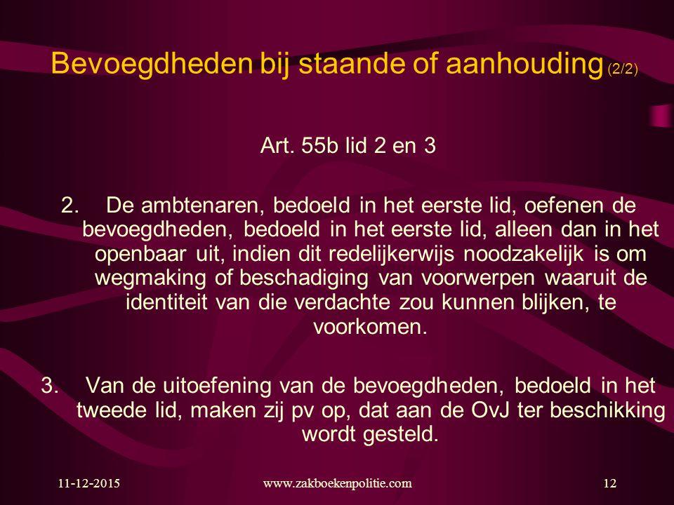 11-12-2015www.zakboekenpolitie.com12 Bevoegdheden bij staande of aanhouding (2/2) Art.