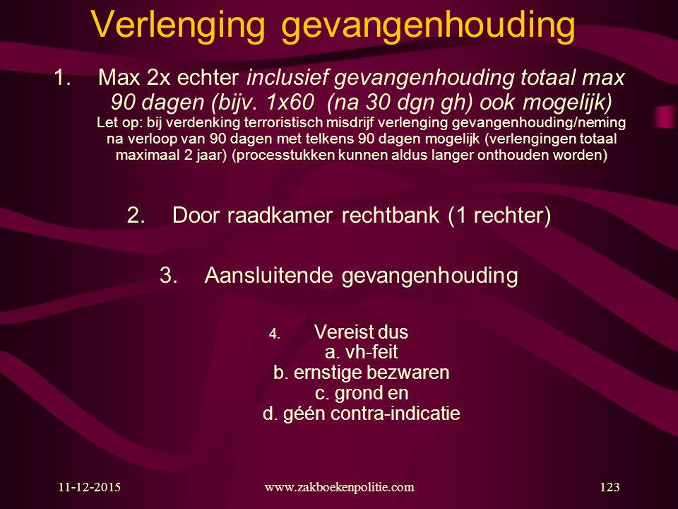 11-12-2015www.zakboekenpolitie.com123 Verlenging gevangenhouding 1.Max 2x echter inclusief gevangenhouding totaal max 90 dagen (bijv.